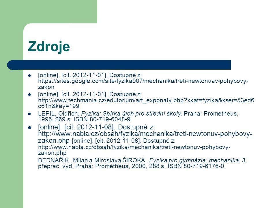 Zdroje [online]. [cit. 2012-11-01]. Dostupné z: https://sites.google.com/site/fyzika007/mechanika/treti-newtonuav-pohybovy-zakon.